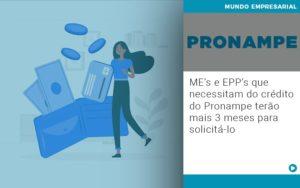 Me S E Epp S Que Necessitam Do Credito Pronampe Terao Mais 3 Meses Para Solicita Lo - Contabilidade em Goiânia - GO | Prime Gestão Contábil