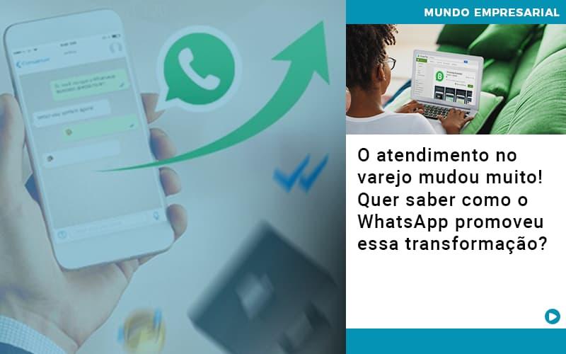 O Atendimento No Varejo Mudou Muito Quer Saber Como O Whatsapp Promoveu Essa Transformacao - Contabilidade em Goiânia - GO | Prime Gestão Contábil