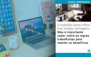 O Trabalho Home Office Traz Muitas Vantagens Mas E Importante Saber Sobre As Regras Trabalhistas Para Manter Os Beneficios - Contabilidade em Goiânia - GO | Prime Gestão Contábil