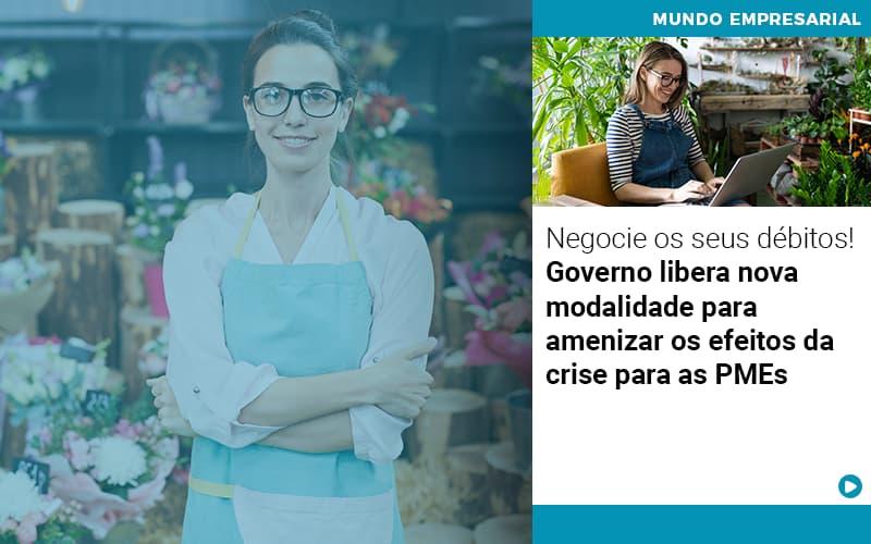 Negocie Os Seus Debitos Governo Libera Nova Modalidade Para Amenizar Os Efeitos Da Crise Para Pmes - Contabilidade em Goiânia - GO | Prime Gestão Contábil