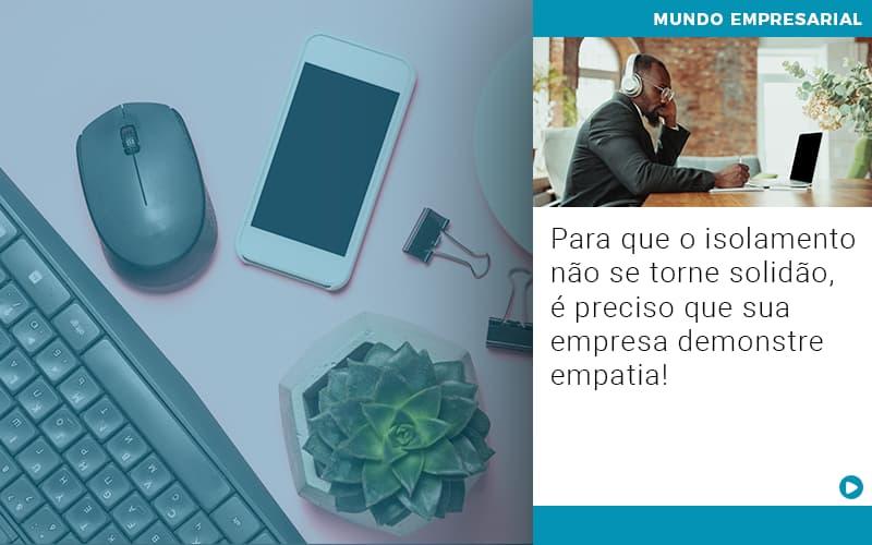 Para Que O Isolamento Nao Se Torne Solidao E Preciso Que Sua Empresa Demonstre Empatia - Contabilidade em Goiânia - GO | Prime Gestão Contábil