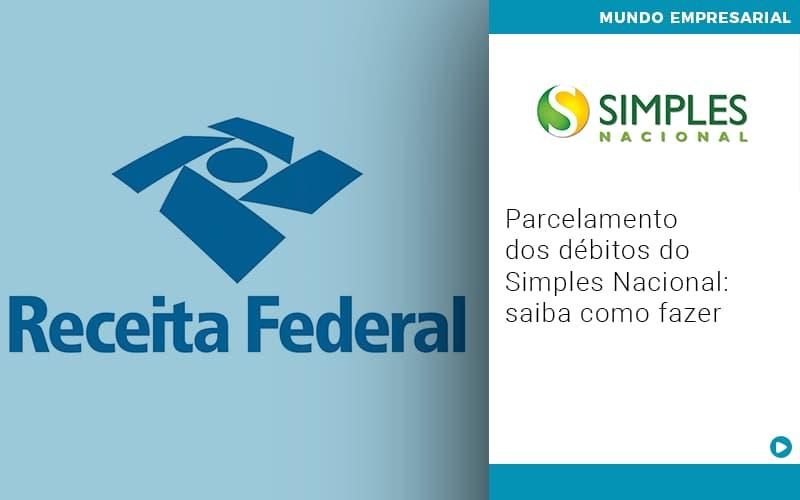 Parcelamento Dos Debitos Do Simples Nacional Saiba Como Fazer - Contabilidade em Goiânia - GO | Prime Gestão Contábil