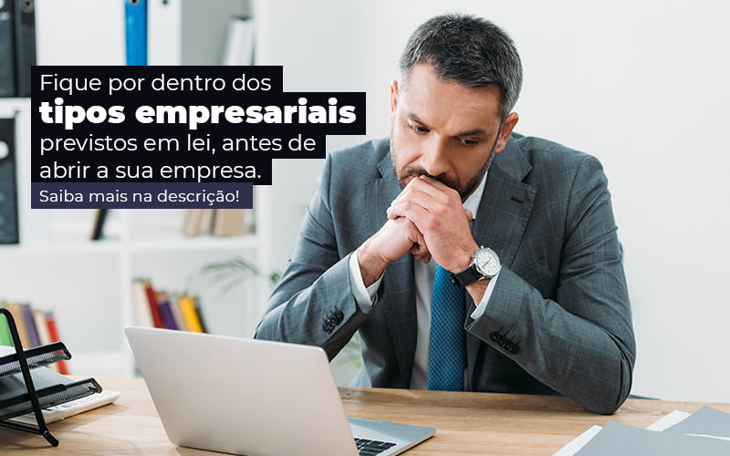 Fique Por Dentro Dos Tipos Empresariais Previsto Em Lei Antes De Abrir A Sua Empresa Post - Quero montar uma empresa